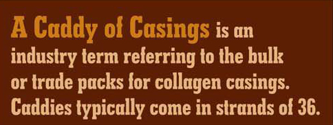 A Caddy of Casings refers to bulk or trade packs for collagen casings